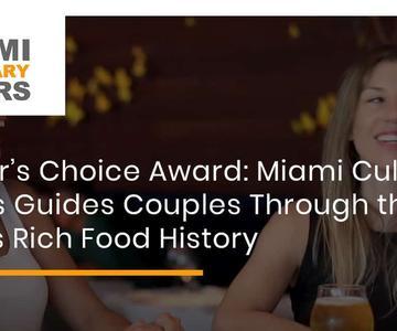 """El premio """"Editor's Choice"""": Miami Culinary Tours guía a las parejas a través de la rica historia gastronómica de la ciudad"""