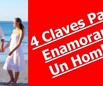 4 Claves Para Enamorar a Un Hombre
