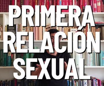 LA PRIMERA VEZ (Consejos y qué tomar en cuenta) | Sexplaining